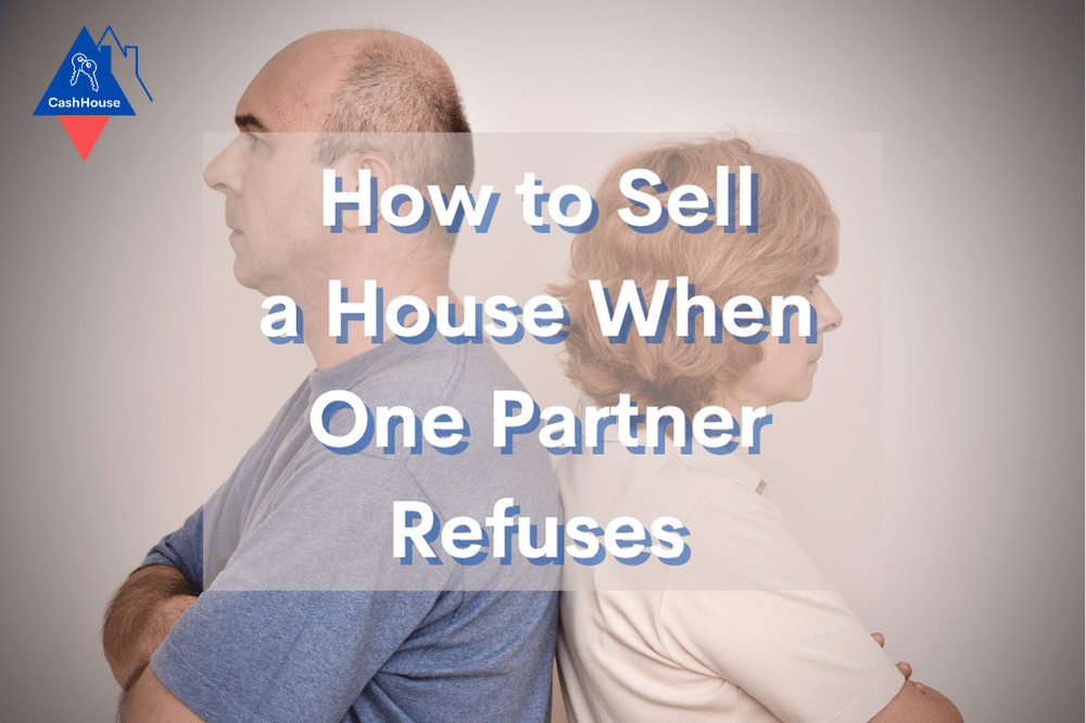 How to Sell a House When One Partner Refuses UK