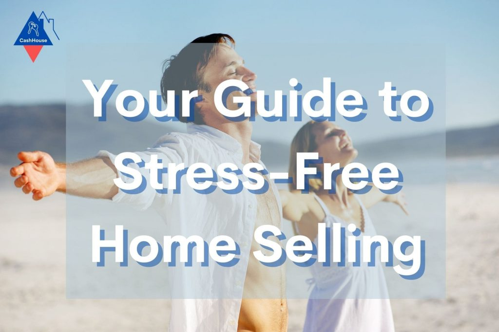 Stress Free Home Selling: Your Expert Guide